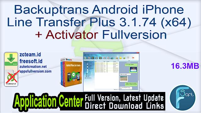 Backuptrans Android iPhone Line Transfer Plus 3.1.74 (x64) + Activator Fullversion