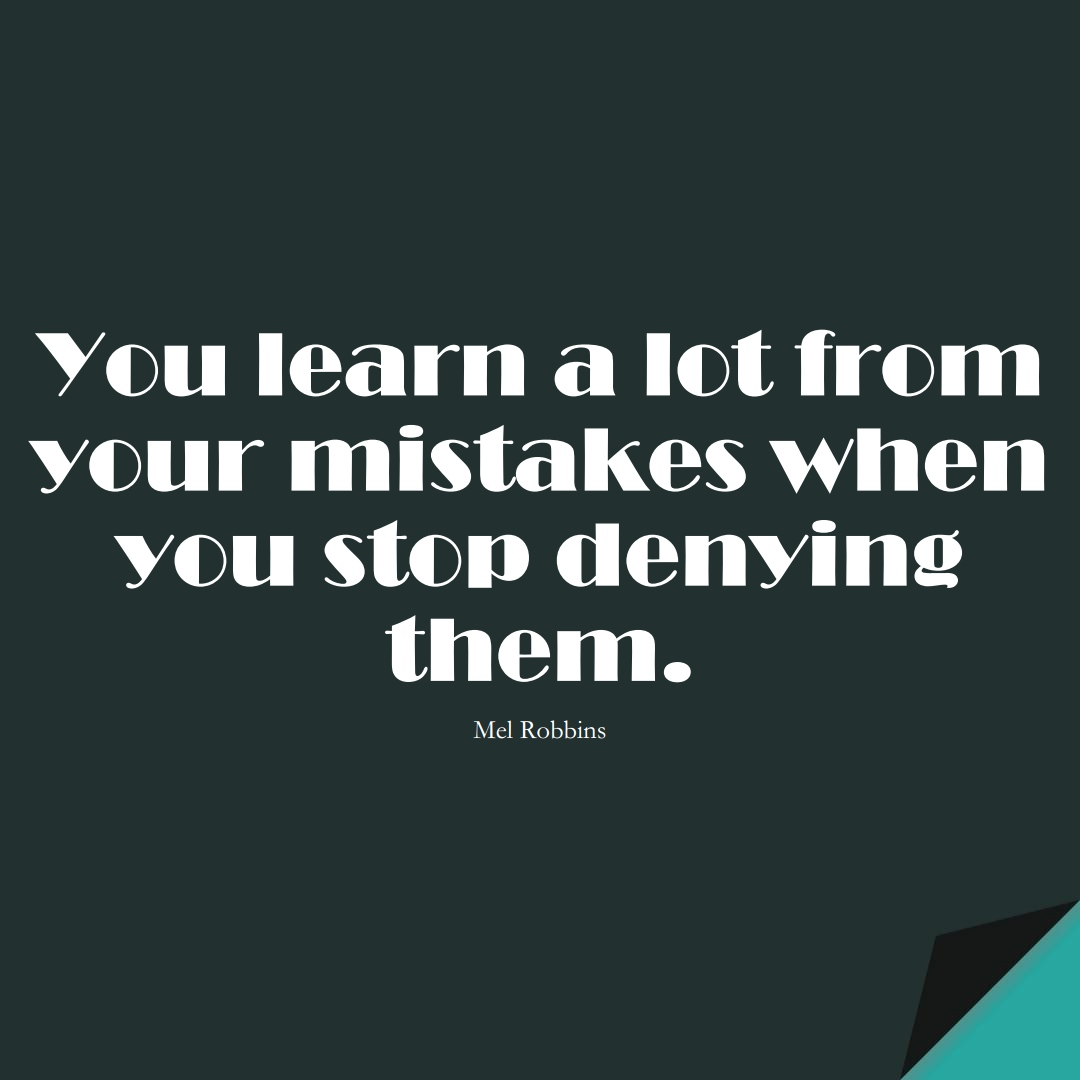 You learn a lot from your mistakes when you stop denying them. (Mel Robbins);  #LearningQuotes