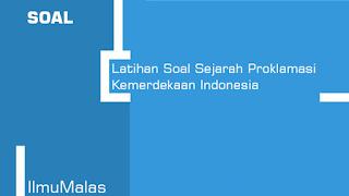 Latihan Soal Sejarah Proklamasi Kemerdekaan Indonesia
