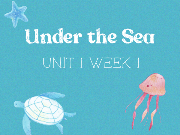 Under the Sea (Unit 1, Week 1)