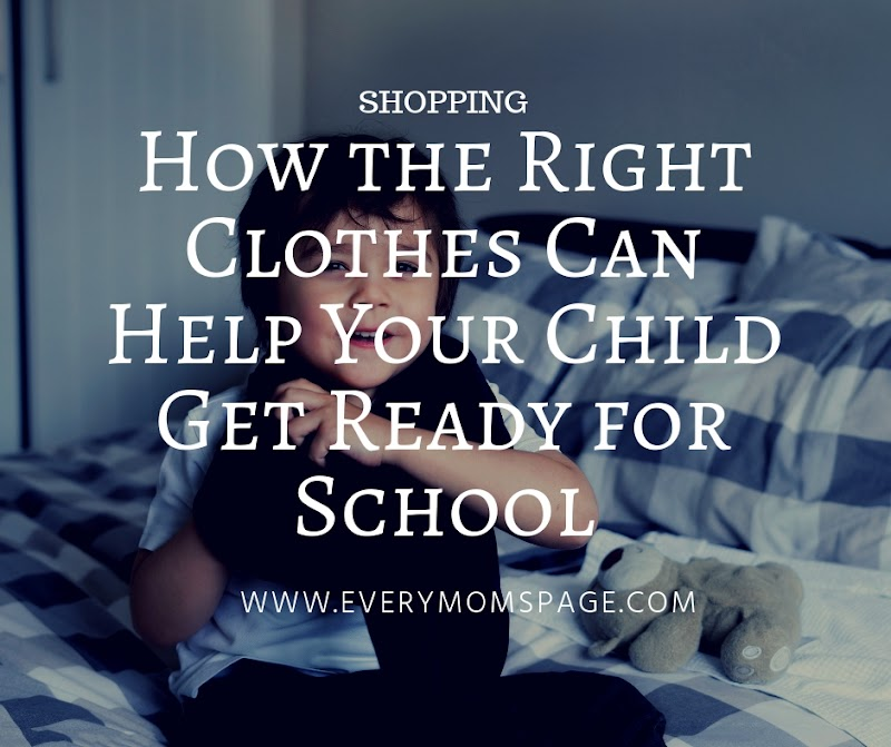How the Right Clothes Can Help Your Child Get Ready for School