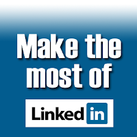 pump up your LInkedIn profile, making the most of LinkedIn, maximizing your LinkedIn profile,