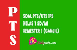 Soal Ulangan PTS IPS Kelas 1 SD Semester 1 Lengkap Kunci Jawaban