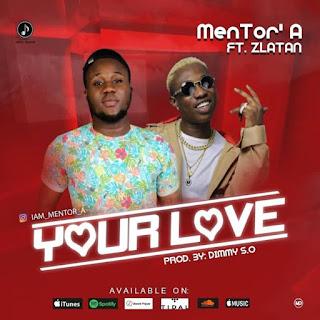 Music: MenTor A Ft. Zlatan – Your Love