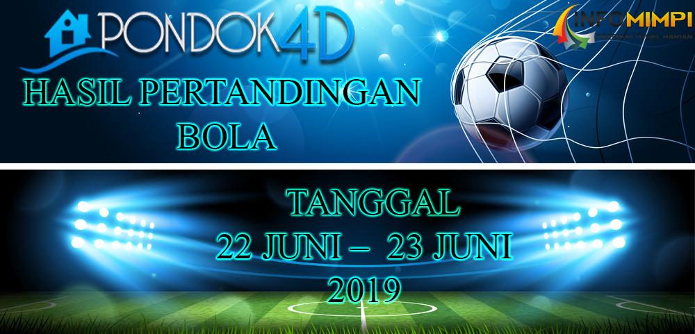 HASIL  PERTANDINGAN BOLA TANGGAL 22 JUNI –  23 JUNI 2019