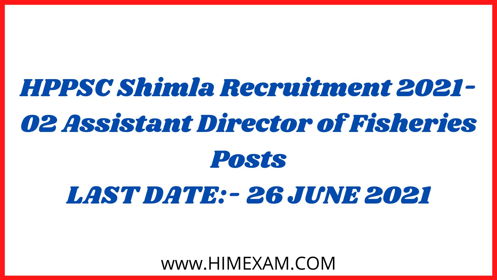 HPPSC Shimla Recruitment 2021-02 Assistant Director of Fisheries Posts