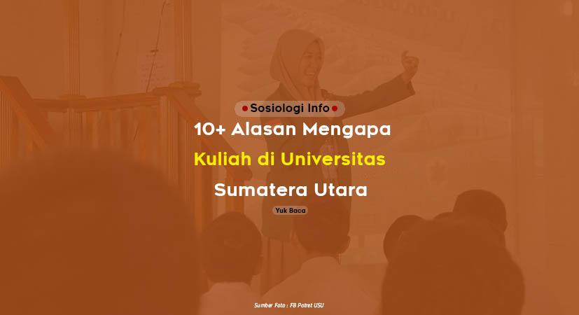 10+ Alasan Mengapa Kuliah di Universitas Sumatera Utara