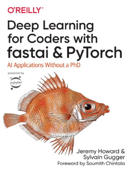 Deep Learning for Coders With Fastai and Pytorch Ai Applications Without a Phd