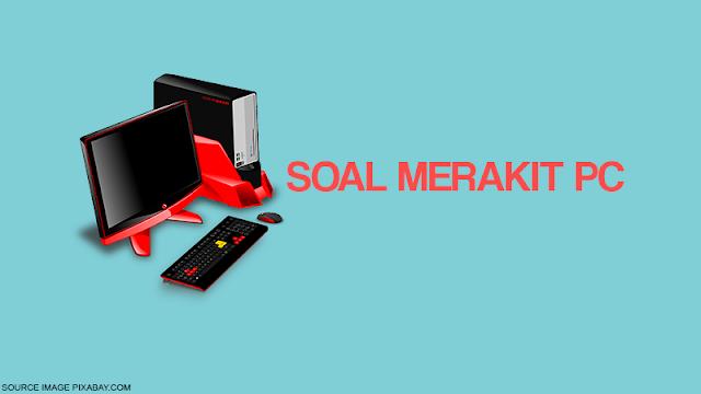 Soal Merakit PC / Soal Rakit PC / Soal Rakit Komputer