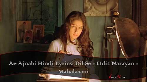 Ae-Ajnabi-Hindi-Lyrics-Dil-Se-Udit-Narayan