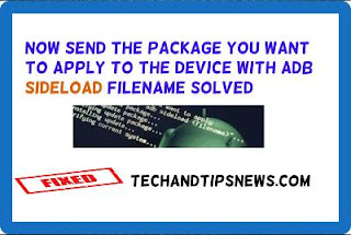 Now send the package you want to apply to the device with adb sideload filename 100%SOLVED