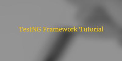 TestNG Framework Tutorial