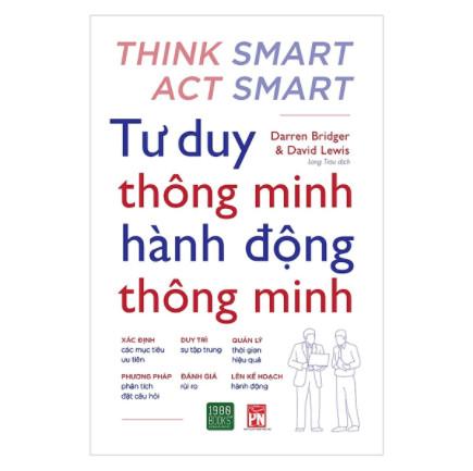 Cuốn sách hay về tư duy kỹ năng sống - Những hướng dẫn thực tế giúp bạn luôn đưa ra những quyết định đúng đắn trong công việc và cuộc sống: Tư Duy Thông Minh Hành Động Thông Minh ebook PDF-EPUB-AWZ3-PRC-MOBI