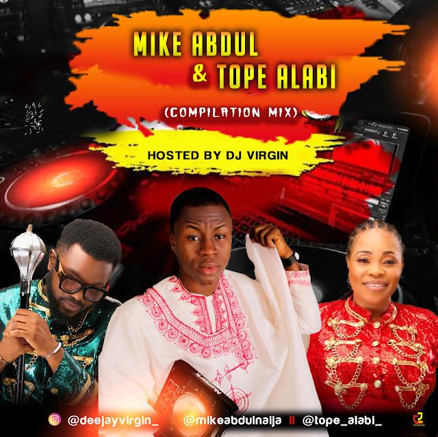 DJ Virgin - Mike Abdul x Tope Alabi Mix