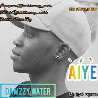 Music: Damzzy Water - Aiye