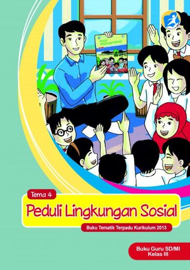 Buku Guru Kelas 3 SD/MI Tema 4: Peduli Lingkungan Sosial Kurikulum 2013 Revisi 2017
