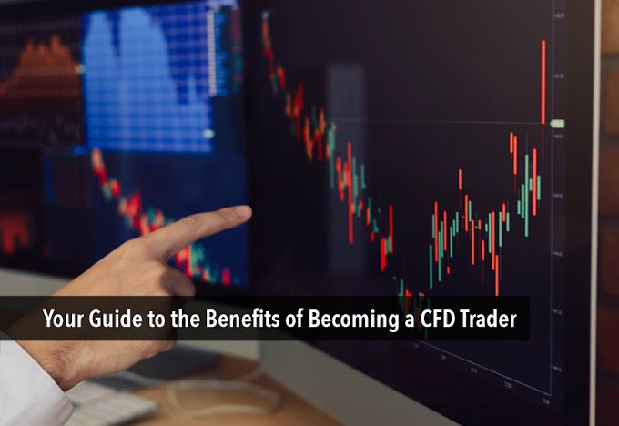 Your Guide to the Benefits of Becoming a CFD Trader