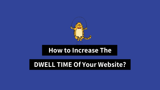 How to Increase Dwell Time on Website, Dwell Time and SEO