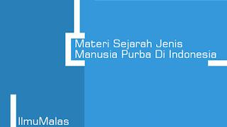 Materi Sejarah Jenis Manusia Purba Di Indonesia