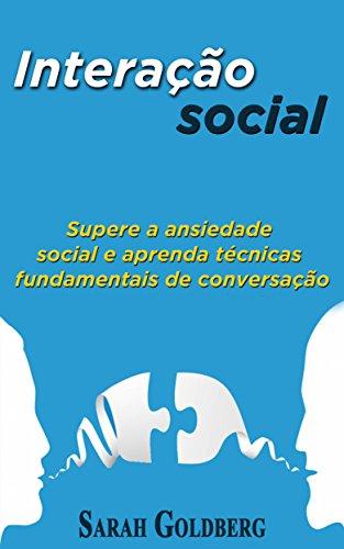 Interação social: Supere a ansiedade social e aprenda técnicas fundamentais de conversação