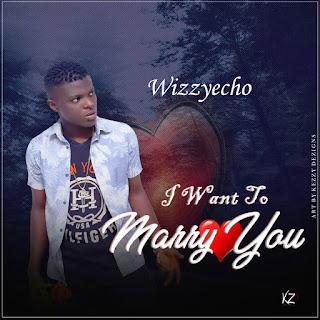 Wizzyecho - I want to marry you