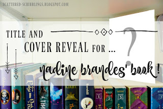 http://scattered-scribblings.blogspot.com/2017/11/title-and-cover-reveal-of-nadine.html