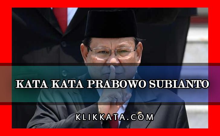 Kata Kata Prabowo Subianto : Kumpulan Mutiara Bijak dari Prabowo Subianto