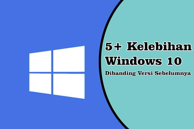 5+ Kelebihan Windows 10 dari Windows Versi Sebelumnya