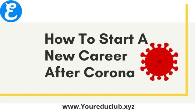 How To Start A New Career After Corona | Youreduclub |
