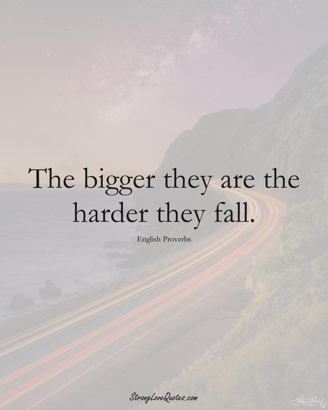 The bigger they are the harder they fall. (English Sayings);  #EuropeanSayings