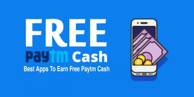 Best Apps to Earn Free Paytm Cash in 2019