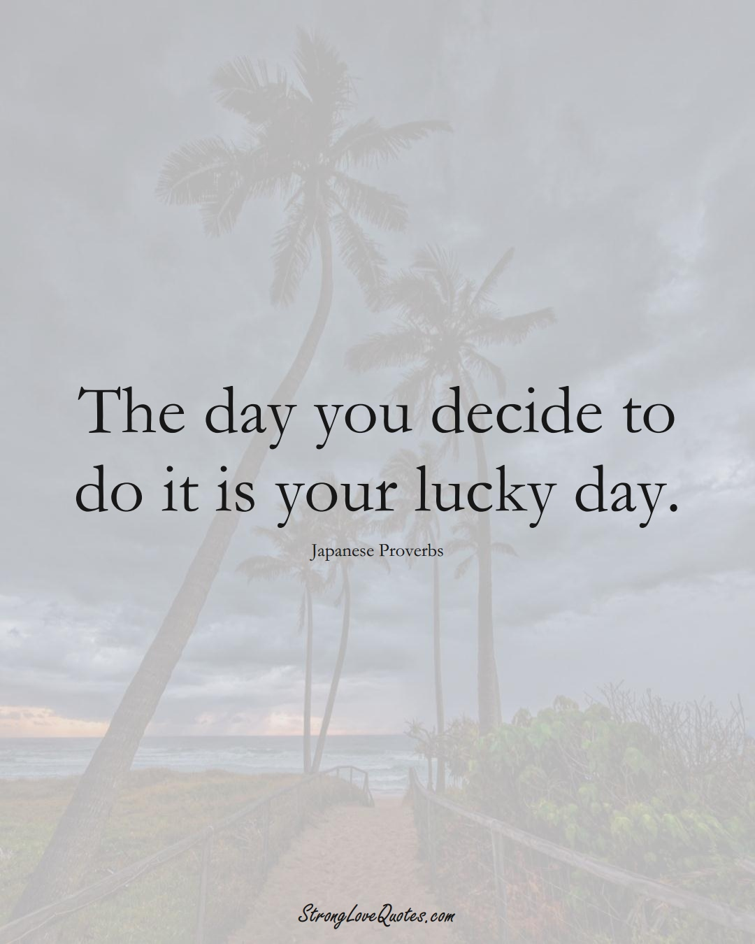 The day you decide to do it is your lucky day. (Japanese Sayings);  #AsianSayings
