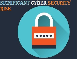 Significant Cyber Security Risk
