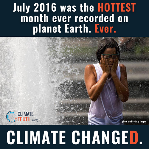 Poster of the Week - July 2016 was the HOTTEST month ever recorded on Planet Earth.  Ever. / Climate Change[d] (Credit: GettyImages)