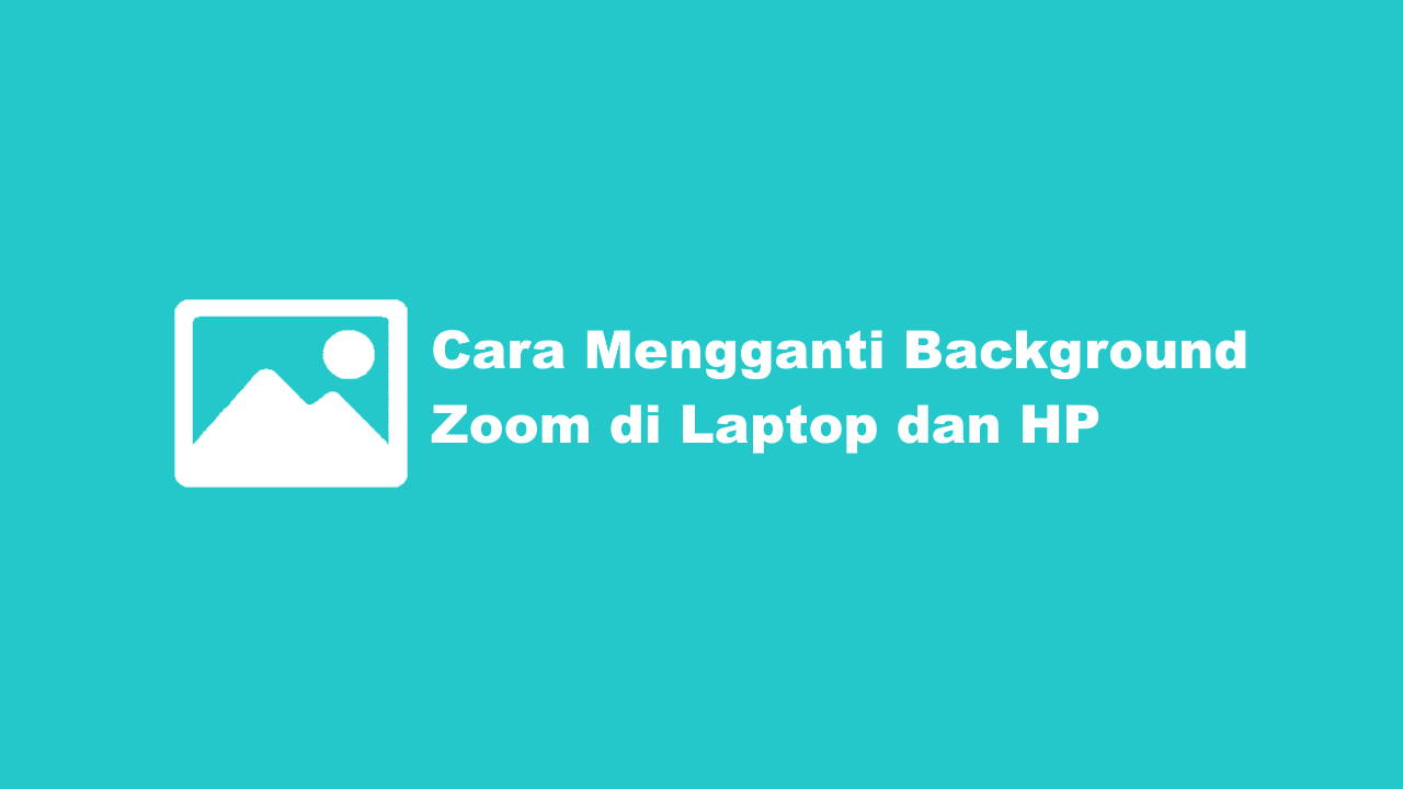 Cara Mengganti Background Zoom di Laptop dan HP