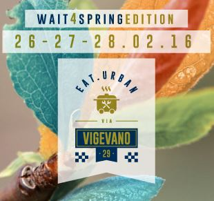 Eat Urban Wait4Spring Edition  dal 26 al 28 Febbraio Milano