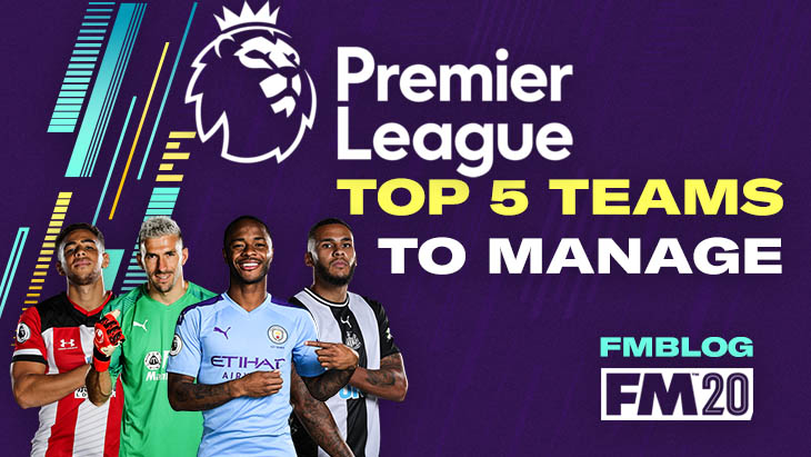 FM20 - Top 5 Teams To Manage In Premier League