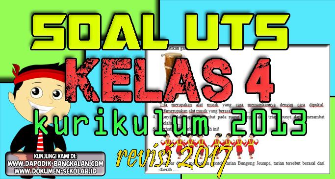 SOAL UTS Kelas 4 plus kunci jawaban Kurikulum 2013 Revisi 2017