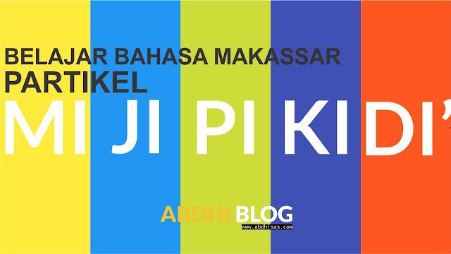 Belajar Partikel Bahasa Makassar (Partikel Mi Ji Pi Ki Di)