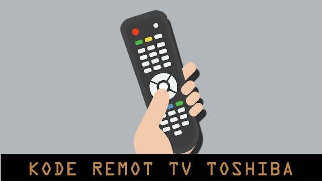 Kode Remot TV Toshiba dan Cara Settingnya