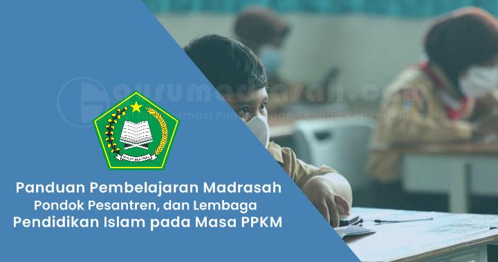Panduan Penyelenggaraan Pemebelajaran Madrasah, Pesantren dan Lembaga Pendidikan Islam pada Masa PPKM