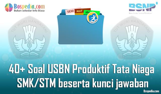 40+ Contoh Soal USBN Produktif Tata Niaga Untuk SMK/STM Terbaru 2020 beserta kunci jawaban