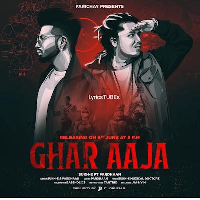 घर आजा लिरिक्स Ghar Aaja Lyrics - Sukh-E ft. Pardhaan