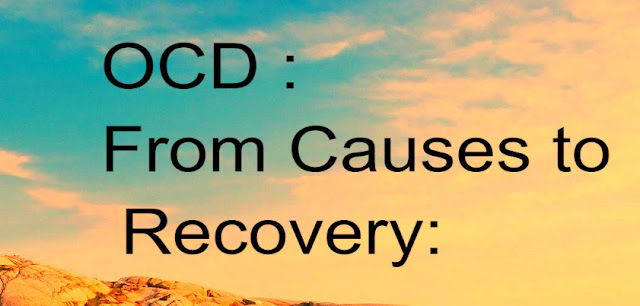 OCD : From Causes to Recovery: