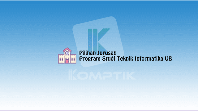 Pilihan Jurusan Program Studi Teknik Informatika UB