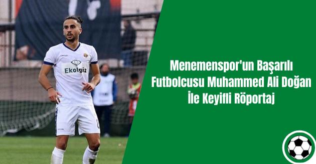 Menemenspor'un Başarılı Futbolcusu Muhammed Ali Doğan İle Keyifli Röportaj