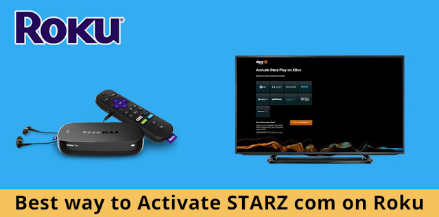 Learn How To Activate Starz On Roku TV, Smart TV And Other Devices