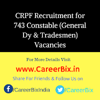 CRPF Recruitment for 743 Constable (General Dy & Tradesmen) Vacancies