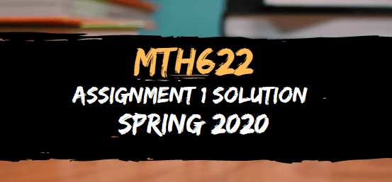MTH622 ASSIGNMENT NO.1 SOLUTION SPRING 2020