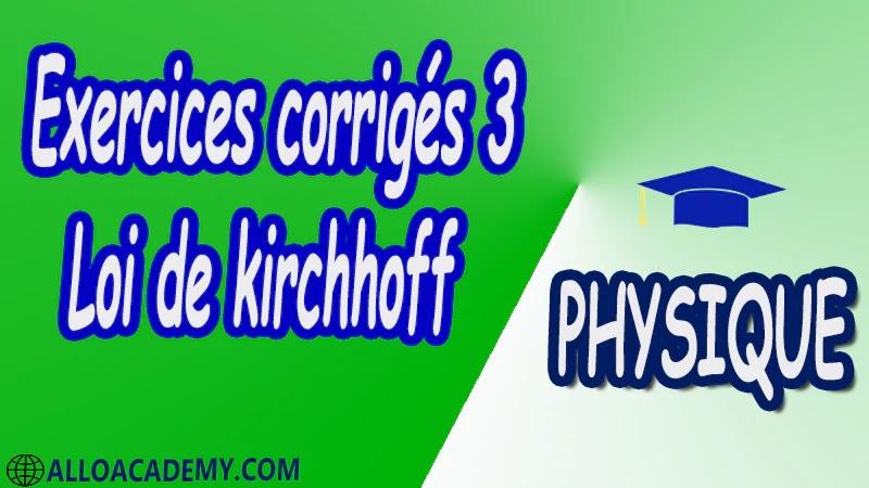 Exercices corrigés 3 Loi de Kirchhoff pdf Loi des nœuds Loi des branches Approximation Loi des mailles Exemple de mise en œuvre des lois de Kirchhoff Tension Courant